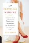 A Practical Wedding : Creative Ideas for Planning a Beautiful, Affordable, and Meaningful Celebration - eBook