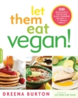 Let Them Eat Vegan! : 200 Deliciously Satisfying Plant-Powered Recipes for the Whole Family - eBook