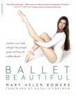 Ballet Beautiful : Transform Your Body and Gain the Strength, Grace, and Focus of a Ballet Dancer - eBook