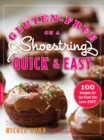 Gluten-Free on a Shoestring, Quick and Easy : 100 Recipes for the Food You Love--Fast! - eBook