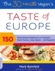 The 30-Minute Vegan's Taste of Europe : 150 Plant-Based Makeovers of Classics from France, Italy, Spain . . . and Beyond - eBook