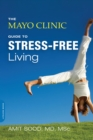 The Mayo Clinic Guide to Stress-Free Living - eBook