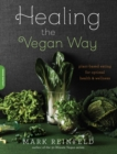 Healing the Vegan Way : Plant-Based Eating for Optimal Health and Wellness - eBook