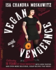 Vegan with a Vengeance, 10th Anniversary Edition : Over 150 Delicious, Cheap, Animal-Free Recipes That Rock - eBook