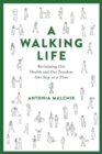 A Walking Life : Reclaiming Our Health and Our Freedom One Step at a Time - Book