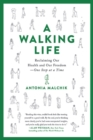 A Walking Life : Reclaiming Our Health and Our Freedom One Step at a Time - eBook