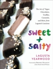 Sweet + Salty : The Art of Vegan Chocolates, Truffles, Caramels, and More from Lagusta's Luscious - Book