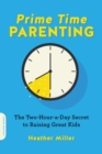 Prime-Time Parenting : The Two-Hour-a-Day Secret to Raising Great Kids - eBook