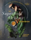 The Superfood Alchemy Cookbook : Transform Nature's Most Powerful Ingredients into Nourishing Meals and Healing Remedies - eBook