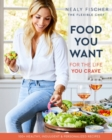 Food You Want : For the Life You Crave - Book