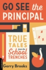 Go See the Principal : True Tales from the School Trenches - eBook