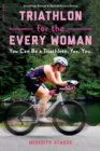 Triathlon for the Every Woman : You Can Be a Triathlete. Yes. You. - eBook