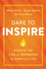 Dare to Inspire : Sustain the Fire of Inspiration in Work and Life - Book