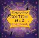 Everyday Witch A to Z Spellbook : Wonderfully Witchy Blessings, Charms and Spells - Book