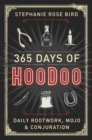 365 Days of Hoodoo : Daily Rootwork, Mojo, and Conjuration - Book