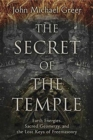 The Secret of the Temple : Earth Energies, Sacred Geometry, and the Lost Keys of Freemasonry - Book