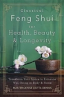 Classical Feng Shui for Health, Beauty and Longevity : Transform Your Space to Enhance Well-Being in Body and Home - Book
