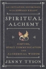 Spiritual Alchemy : Scrying, Spirit Communication, and Alchemical Wisdom - Book