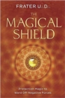 The Magical Shield : Protection Magic to Ward off Negative Forces - Book