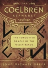 The Coelbren Alphabet : The Forgotten Oracle of the Welsh Bards - Book