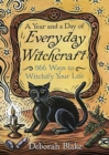 A Year and a Day of Everyday Witchcraft : 366 Ways to Witchify Your Life - Book