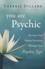You Are Psychic : Develop Your Natural Intuition Through Your Psychic Type - Book