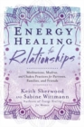 Energy Healing for Relationships : Meditations, Mudras, and Chakra Practices for Partners, Families, and Friends - Book