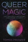 Queer Magic : LGBT+ Spirituality and Culture from Around theWorld - Book