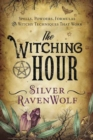 The Witching Hour : Spells, Powders, Formulas, and Witchy Techniques That Work - Book