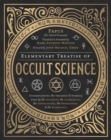 Elementary Treatise of Occult Science : Understanding the Theories and Symbols Used by the Ancients, the Alchemists, the Astrologers, the Freemasons, and the Kabbalists - Book
