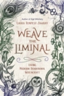 Weave the Liminal : Living Modern Traditional Witchcraft - Book