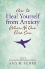 How to Heal Yourself from Anxiety When No One Else Can - Book