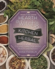 The Hearth Witch's Kitchen Herbal : Culinary Herbs for Magic, Beauty, and Health - Book