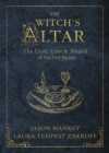 The Witch's Altar : The Craft, Lore and Magick of Sacred Space - Book
