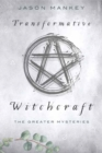Transformative Witchcraft : The Greater Mysteries - Book