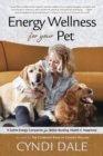 Energy Wellness for Your Pet : A Subtle Energy Companion for Better Bonding, Health, and Happiness - Book