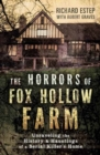 The Horrors of Fox Hollow Farm : Unraveling the History and Hauntings of a Serial Killer's Home - Book