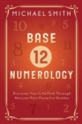Base-12 Numerology : Discover Your Life Path Through Nature's Most Powerful Number - Book