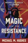 Magic for the Resistance : Rituals and Spells for Change - Book