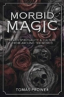 Morbid Magic : Death Spirituality and Culture from Around the World - Book
