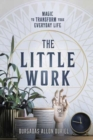 The Little Work : Magic to Transform Your Everyday Life - Book