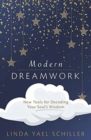 Modern Dreamwork : New Tools for Decoding Your Soul's Wisdom - Book