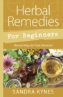 Herbal Remedies for Beginners : Natural Ways to Treat Ailments - Book