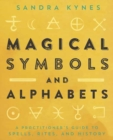 Magical Symbols and Alphabets : A Practitioner's Guide to Spells, Rites, and History - Book