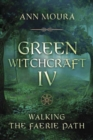 Green Witchcraft IV : Walking the Faerie Path - Book