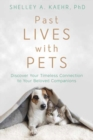 Past Lives with Pets : Discover Your Timeless Connection to Your Beloved Companions - Book