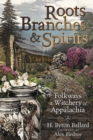 Roots, Branches and Spirits : The Folkways and Witchery of Appalachia - Book