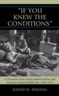 'If You Knew the Conditions' : A Chronicle of the Indian Medical Service and American Indian Health Care, 1908-1955 - eBook