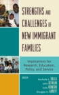 Strengths and Challenges of New Immigrant Families : Implications for Research, Education, Policy, and Service - eBook
