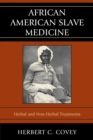 African American Slave Medicine : Herbal and non-Herbal Treatments - eBook